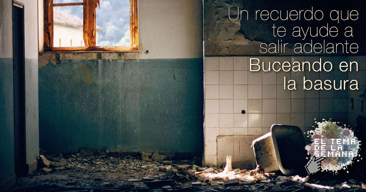 #ETDLS4: Un recuerdo que te ayude a salir adelante. Buceando en la basura.