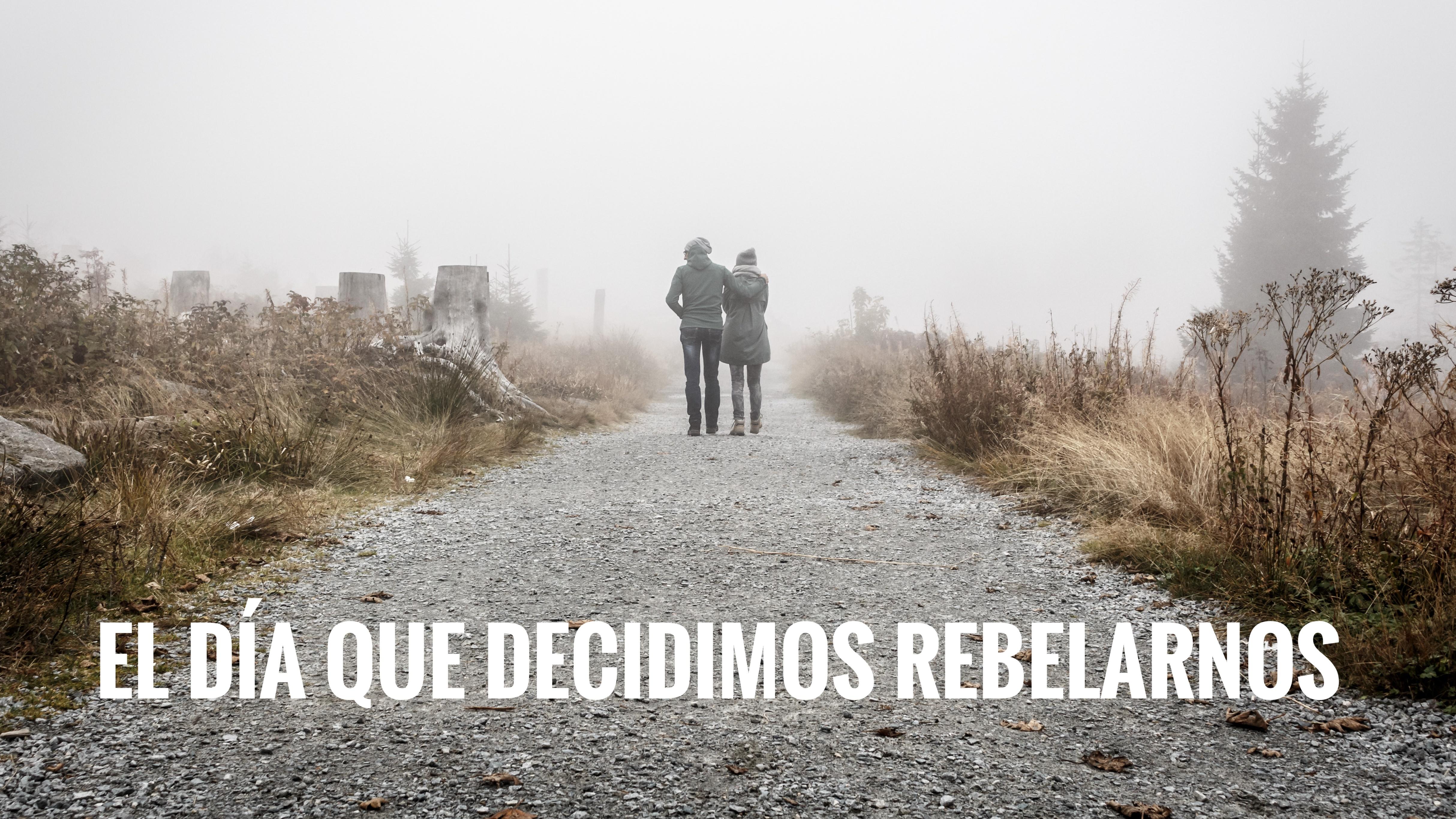 El día que decidimos rebelarnos